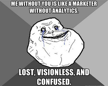Я без тебя, как маркетолог без аналитики: теряюсь, ничего не замечаю и сконфужен.