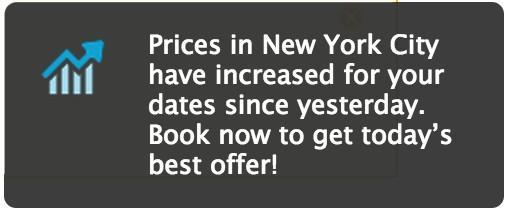 «Цены номеров в Нью-Йорке успели вырасти со вчерашнего дня. Не ждите, пока интересующий вас номер станет дороже — забронируйте прямо сейчас!»