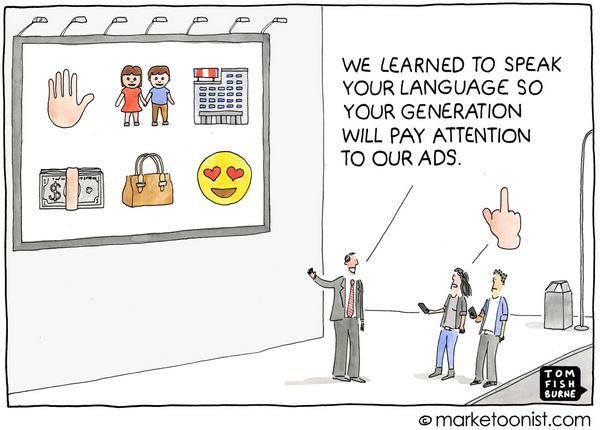 - Мы выучили ваш язык, так что теперь ваше поколение будет обращать внимание на нашу рекламу.