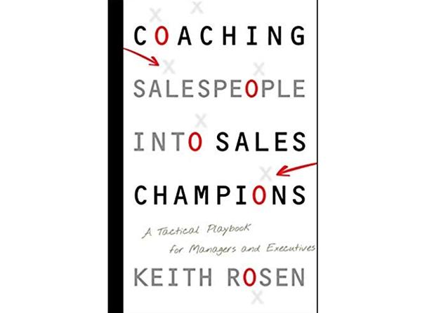 Кит Розен «Как превратить продавцов в чемпионов по продажам: сборник тактик для менеджеров и руководителей»