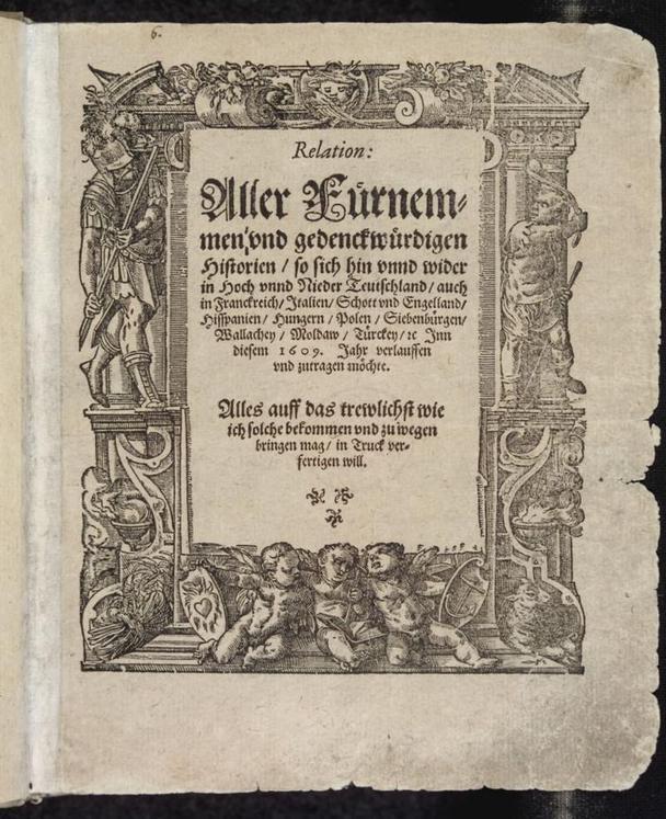 Издание 1609 года «Изложение всех выдающихся и памятных историй» (Relation aller Fürnemmen und gedenckwürdigen Historien) многими историками считается первой газетой в современном понимании.